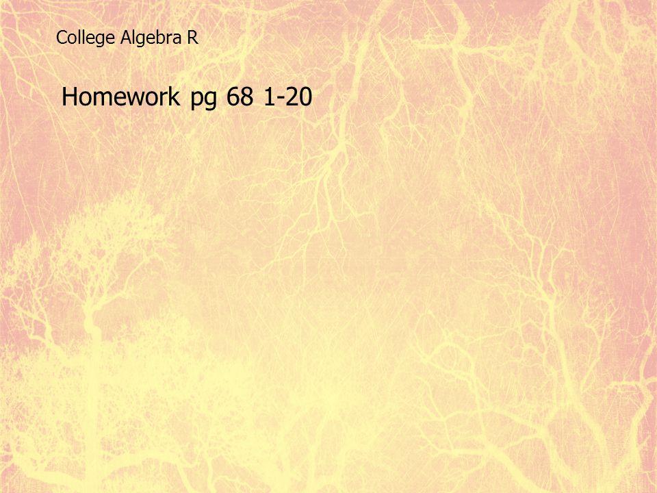 Homework pg 68 1-20 College Algebra R