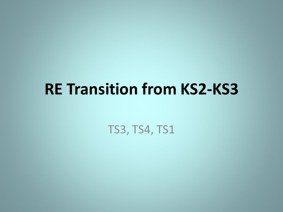 RE Transition from KS2-KS3 TS3, TS4, TS1