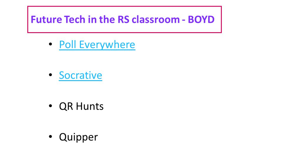 Future Tech in the RS classroom - BOYD Poll Everywhere Socrative QR Hunts Quipper