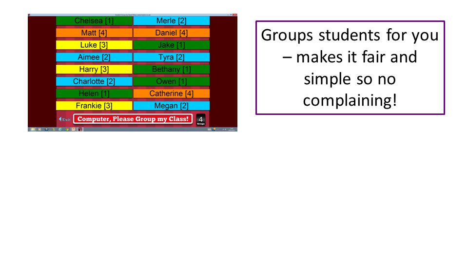 Groups students for you – makes it fair and simple so no complaining!