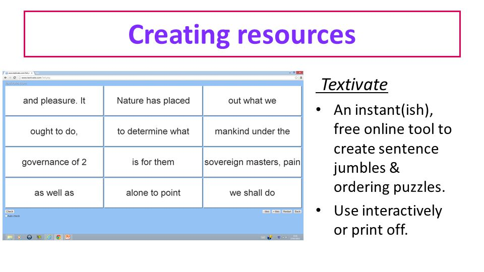 Creating resources Textivate An instant(ish), free online tool to create sentence jumbles & ordering puzzles. Use interactively or print off.
