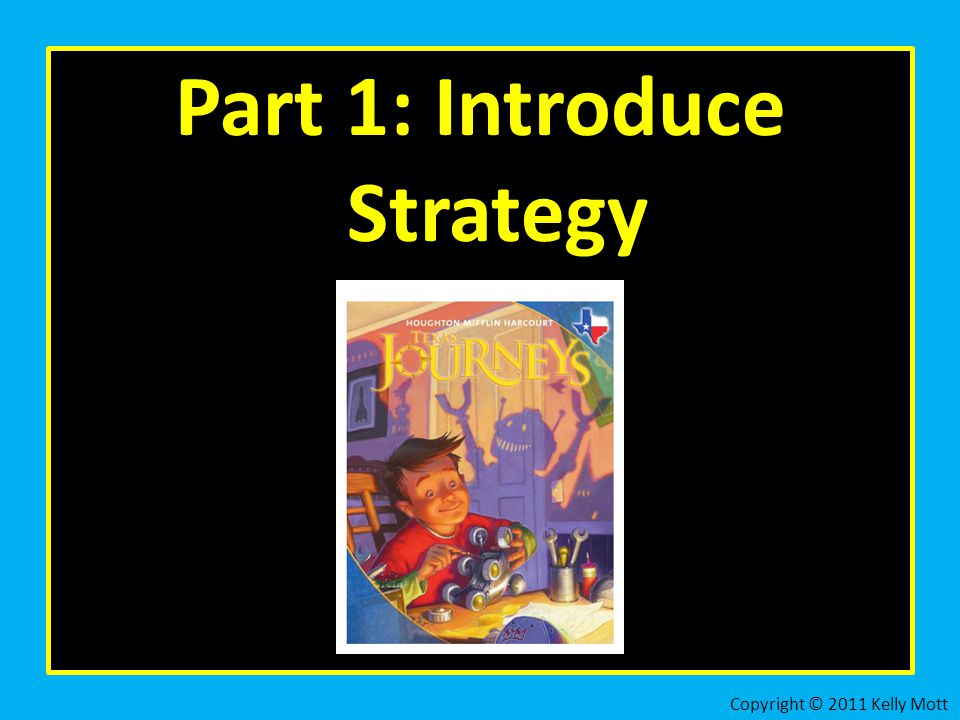 Part 1: Introduce Strategy Copyright © 2011 Kelly Mott