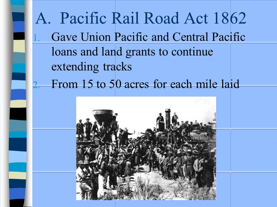 A.Pacific Rail Road Act 1862 1.