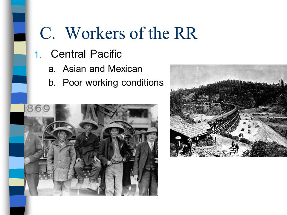C. Workers of the RR 1. Central Pacific a.Asian and Mexican b.Poor working conditions