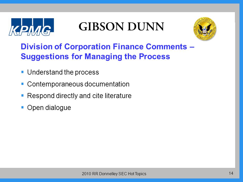 14 2010 RR Donnelley SEC Hot Topics Division of Corporation Finance Comments – Suggestions for Managing the Process  Understand the process  Contemporaneous documentation  Respond directly and cite literature  Open dialogue