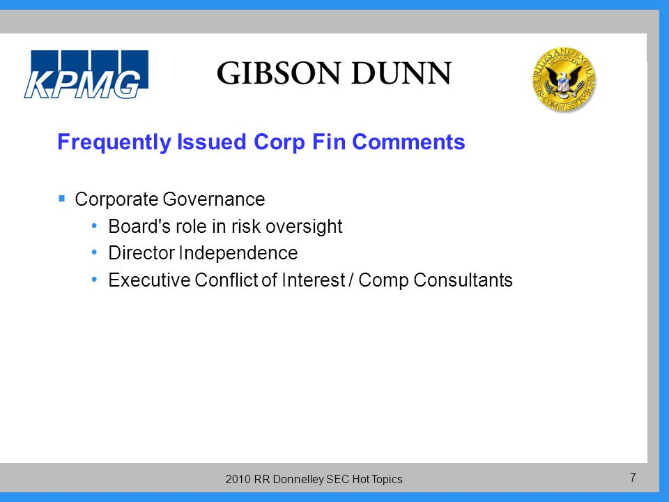 7 2010 RR Donnelley SEC Hot Topics Frequently Issued Corp Fin Comments  Corporate Governance Board s role in risk oversight Director Independence Executive Conflict of Interest / Comp Consultants