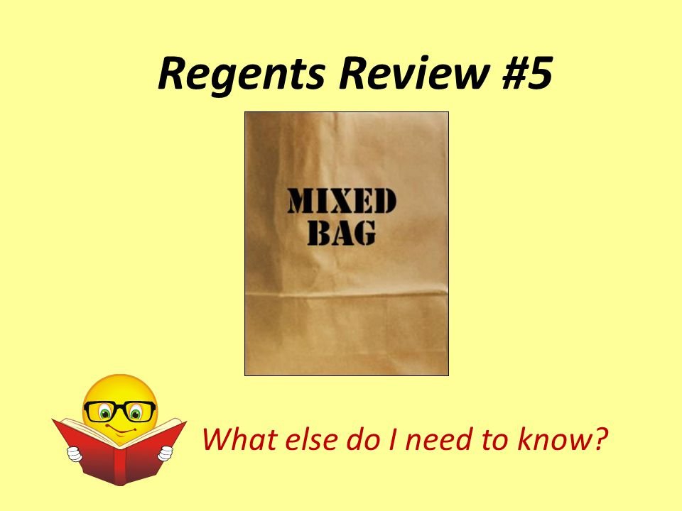 Regents Review #5 What else do I need to know?