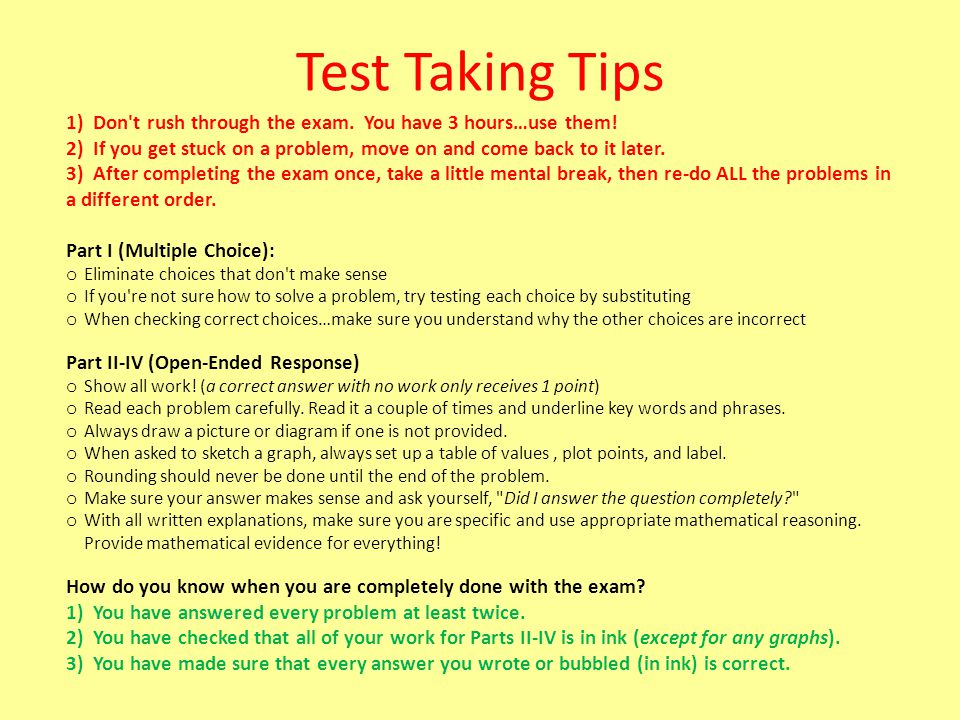 Test Taking Tips 1) Don't rush through the exam. You have 3 hours…use them! 2) If you get stuck on a problem, move on and come back to it later. 3) Af