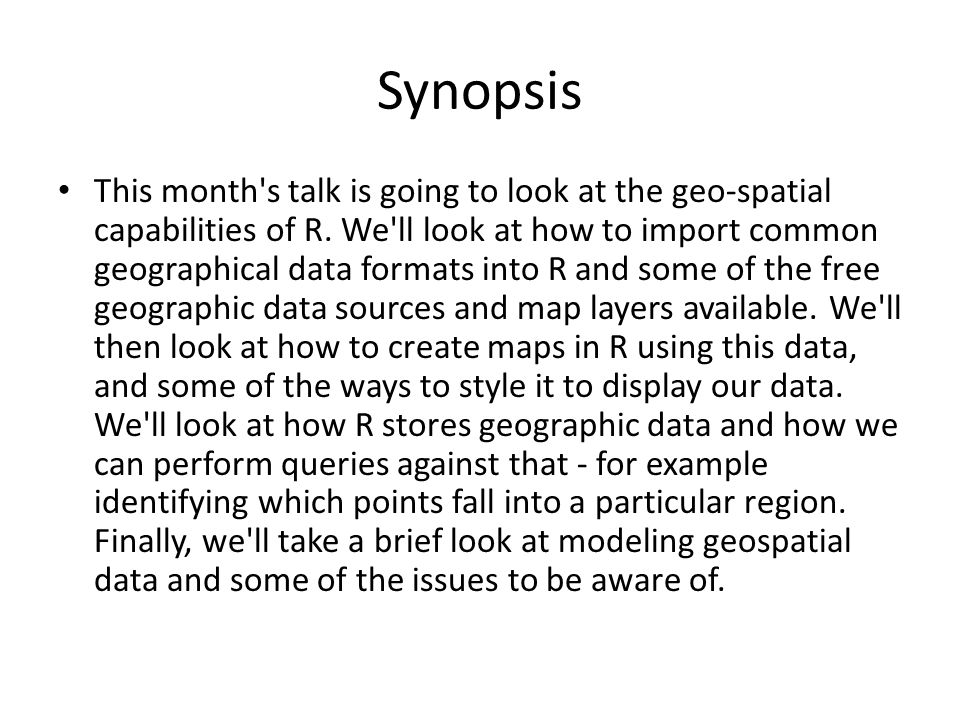 Synopsis This month s talk is going to look at the geo-spatial capabilities of R.