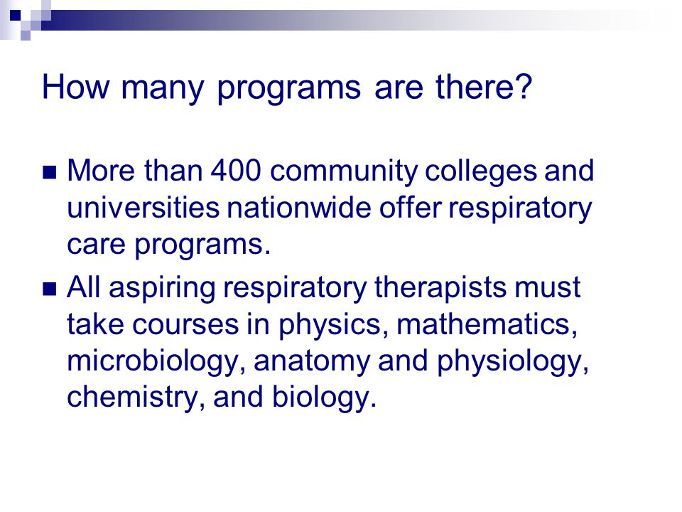 How many programs are there? More than 400 community colleges and universities nationwide offer respiratory care programs. All aspiring respiratory th