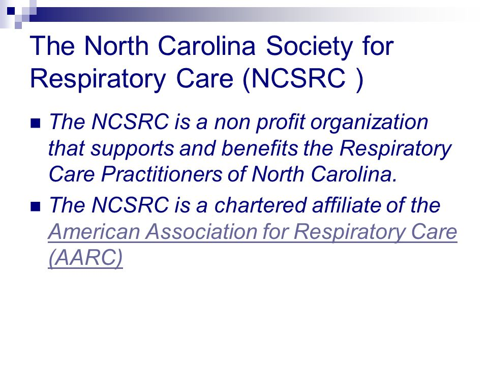The North Carolina Society for Respiratory Care (NCSRC ) The NCSRC is a non profit organization that supports and benefits the Respiratory Care Practi