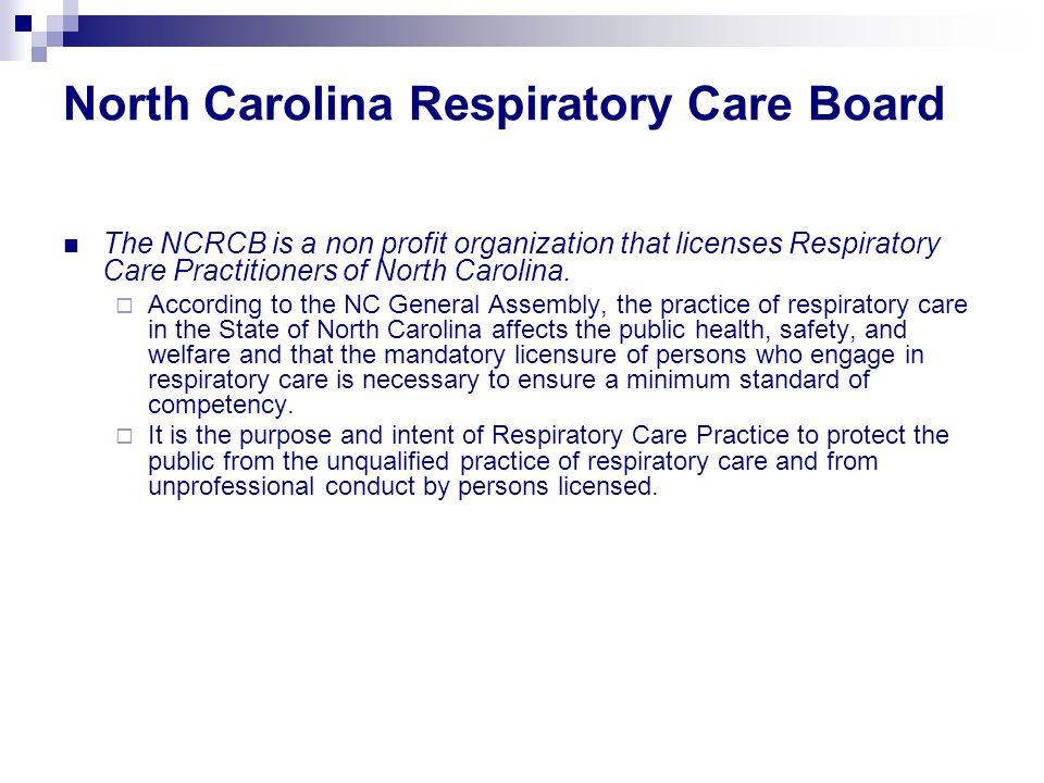 North Carolina Respiratory Care Board The NCRCB is a non profit organization that licenses Respiratory Care Practitioners of North Carolina.
