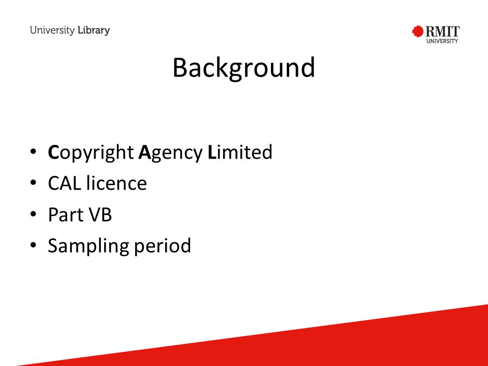 Background Copyright Agency Limited CAL licence Part VB Sampling period