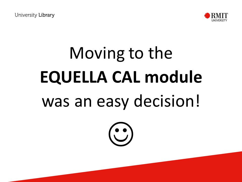 Moving to the EQUELLA CAL module was an easy decision!