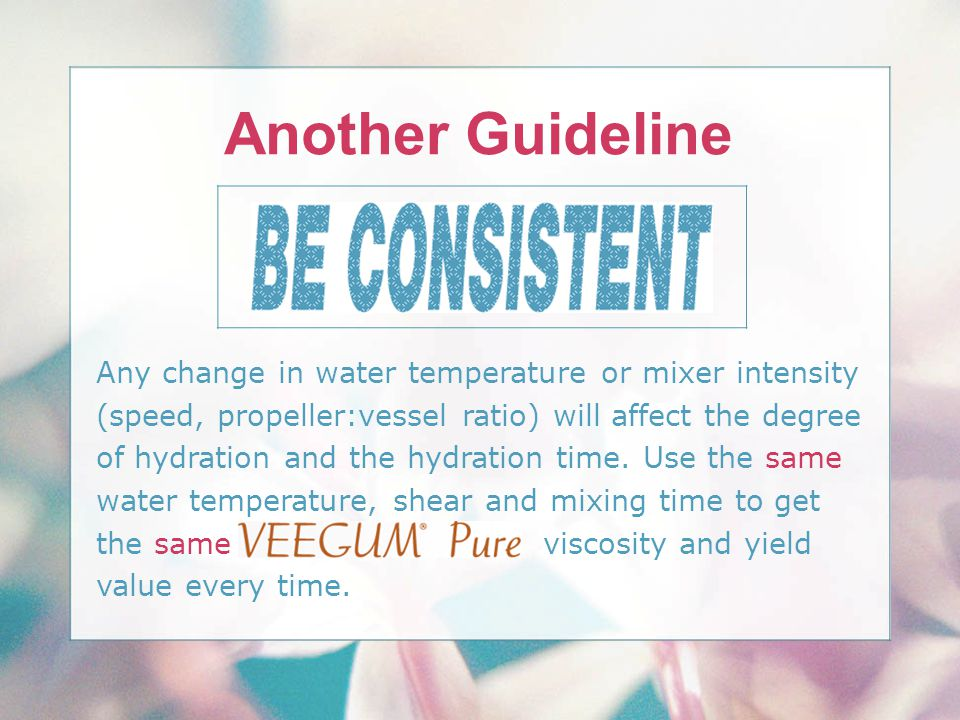 Any change in water temperature or mixer intensity (speed, propeller:vessel ratio) will affect the degree of hydration and the hydration time. Use the