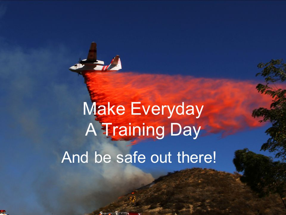 Make Everyday A Training Day And be safe out there!