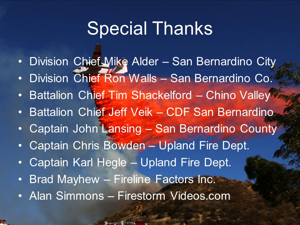 Special Thanks Division Chief Mike Alder – San Bernardino City Division Chief Ron Walls – San Bernardino Co.