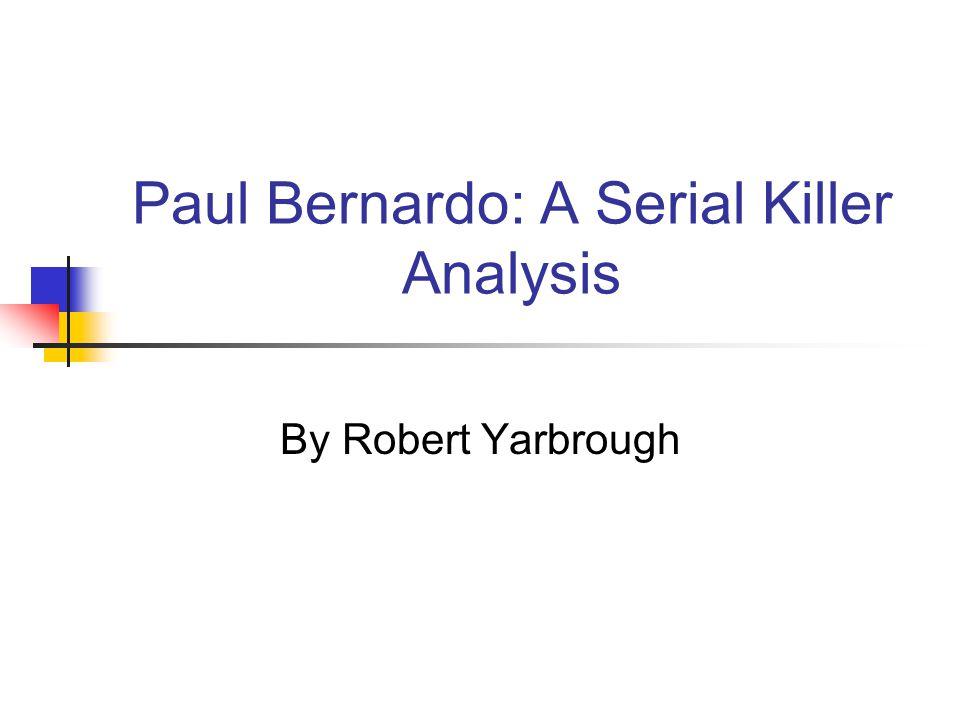 Paul Bernardo: A Serial Killer Analysis By Robert Yarbrough