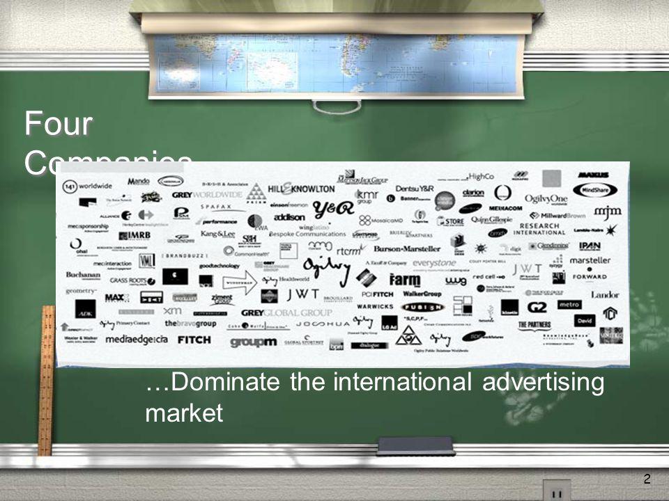 2 Four Companies … …Dominate the international advertising market WPP Interpublic Omnicom Publicis