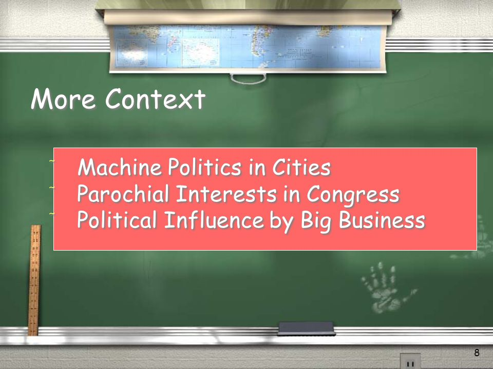 8 More Context / Machine Politics in Cities / Parochial Interests in Congress / Political Influence by Big Business / Machine Politics in Cities / Parochial Interests in Congress / Political Influence by Big Business