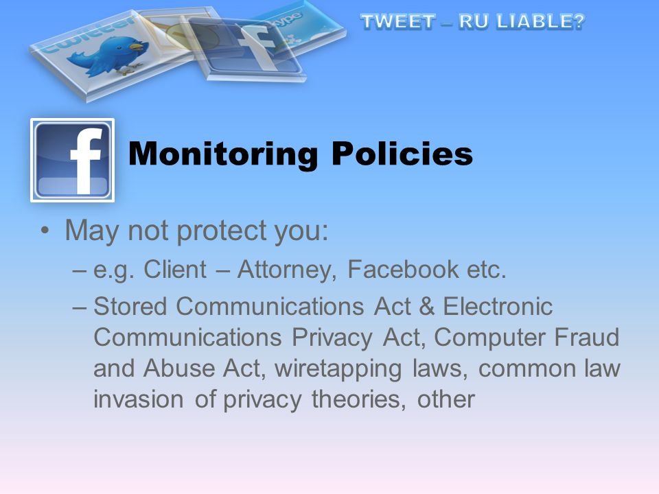 May not protect you: –e.g. Client – Attorney, Facebook etc.