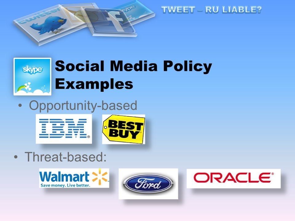 Social Media Policy Examples Opportunity-based Threat-based: