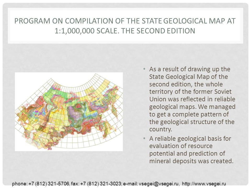 phone: +7 (812) 321-5706, fax: +7 (812) 321-3023; e-mail: vsegei@vsegei.ru, http://www.vsegei.ru PROGRAM ON COMPILATION OF THE STATE GEOLOGICAL MAP AT