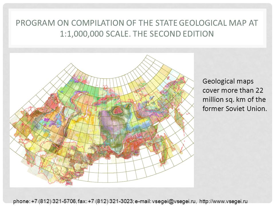 FURTHER PLANS phone: +7 (812) 321-5706, fax: +7 (812) 321-3023; e-mail: vsegei@vsegei.ru, http://www.vsegei.ru Geological map of the Commonwealth of Independent States in scale 1:2,500,000 can be represented as a distributed web service, using the data exchange format GeoSciML and WFS.