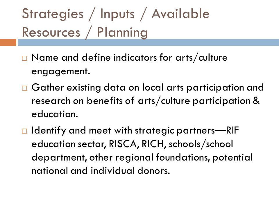 Strategies / Inputs / Available Resources / Planning  Name and define indicators for arts/culture engagement.