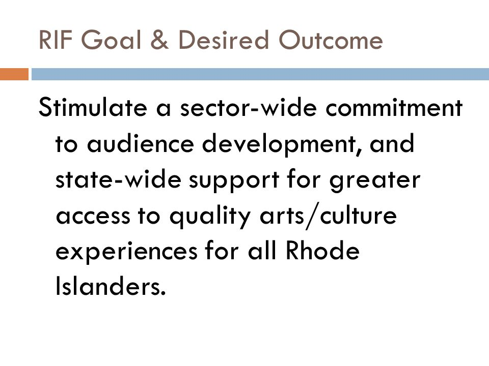 Outputs/Results: size & scope of products/services  More np capacity to integrate arts/culture with youth learning (arts education & civic engagement)  More youth have access to quality arts/culture in wider world (arts education)  New mutually-beneficial partnerships between nps, public schools, city/state, etc.
