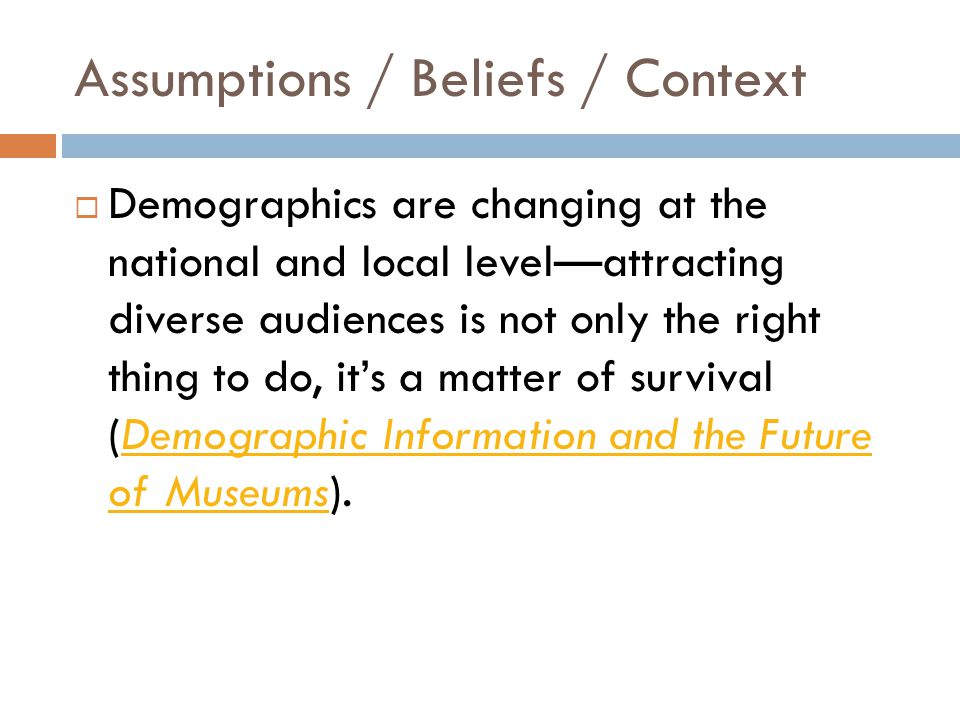 Assumptions / Beliefs / Context  Nationally, arts creation/personal practice is significant for people of all ages (Beyond Attendance referenced earlier & Philadelphia's Cultural Engagement Index).Philadelphia's Cultural Engagement Index  Technology is playing a role in engaging more people in arts creation/curation/interpretation.