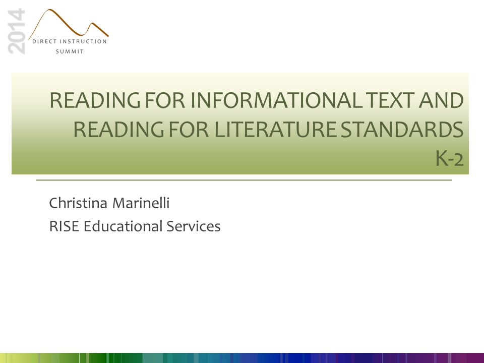READING FOR INFORMATIONAL TEXT AND READING FOR LITERATURE STANDARDS K-2 Christina Marinelli RISE Educational Services
