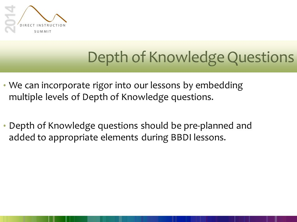 Depth of Knowledge Questions We can incorporate rigor into our lessons by embedding multiple levels of Depth of Knowledge questions. Depth of Knowledg
