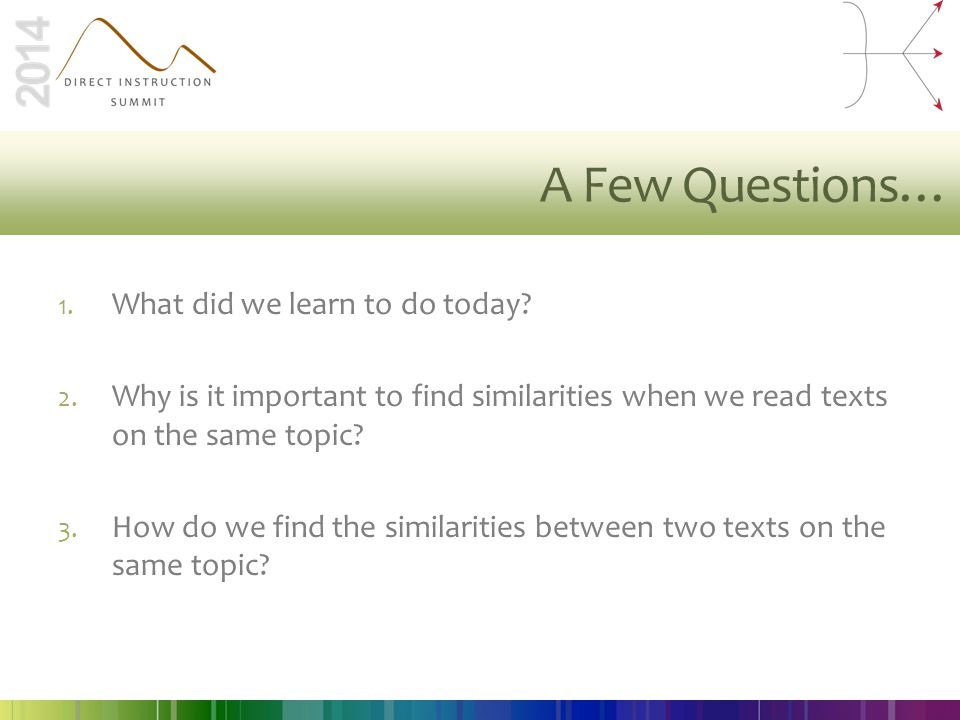 A Few Questions… 1. What did we learn to do today? 2. Why is it important to find similarities when we read texts on the same topic? 3. How do we find