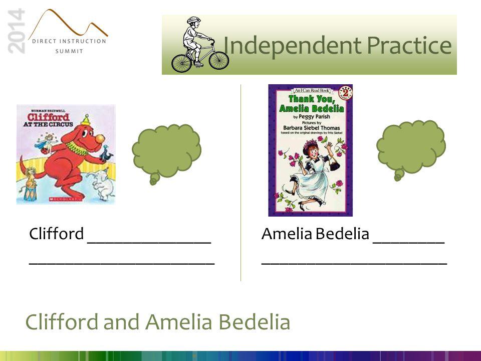 Clifford ______________ _____________________ Amelia Bedelia ________ _____________________ Clifford and Amelia Bedelia ______________. Independent Pr