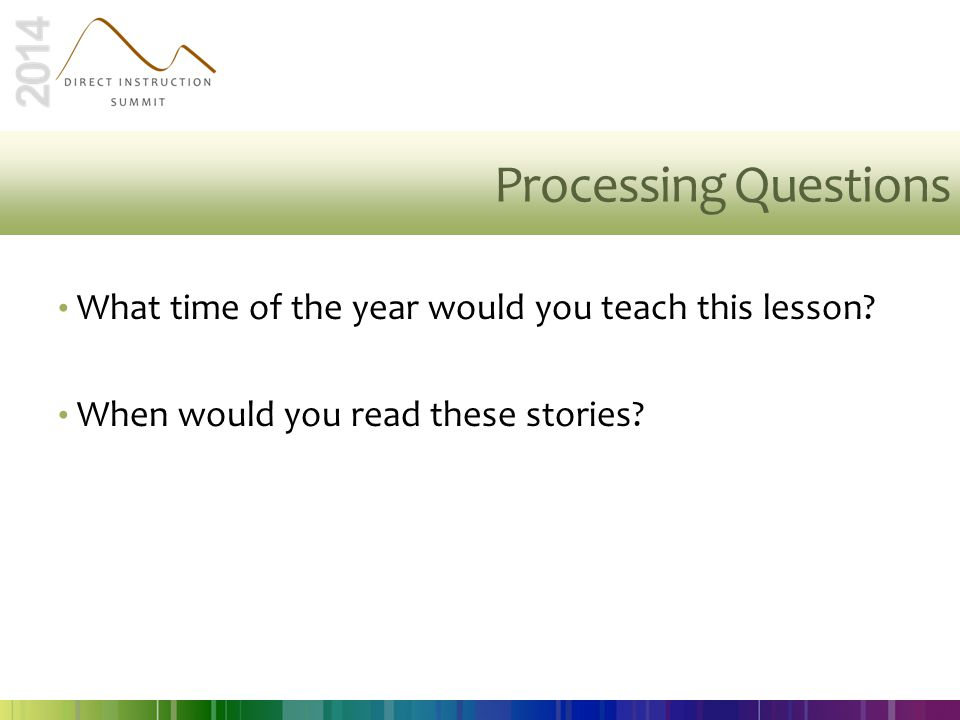 Processing Questions What time of the year would you teach this lesson? When would you read these stories?