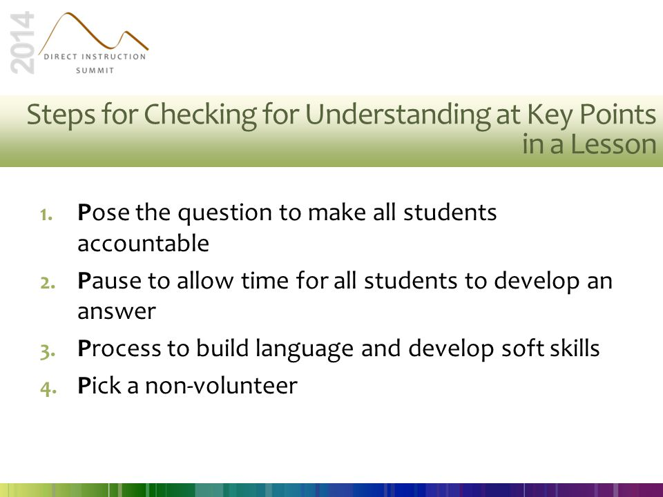 1. Pose the question to make all students accountable 2. Pause to allow time for all students to develop an answer 3. Process to build language and de