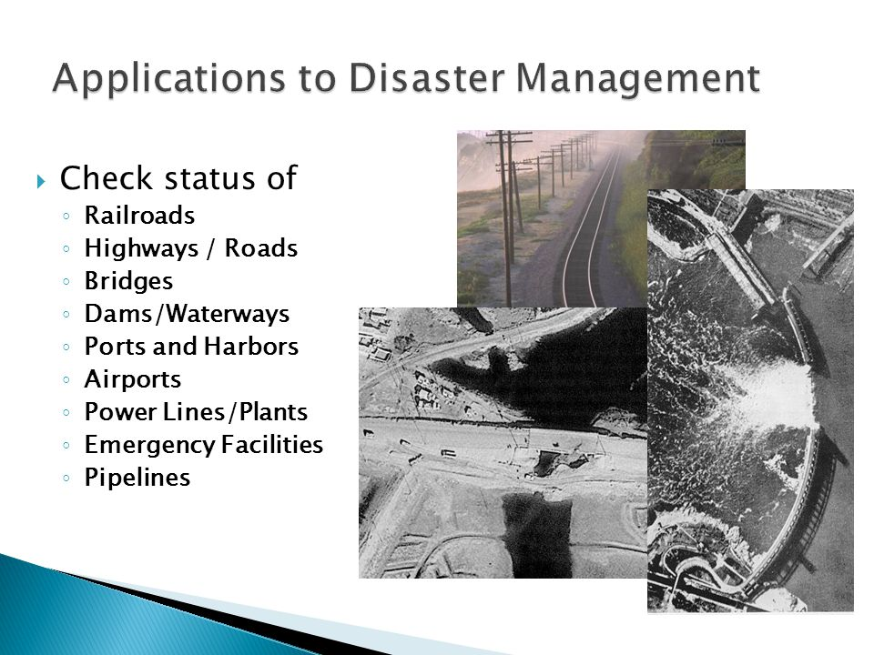 Check status of ◦ Railroads ◦ Highways / Roads ◦ Bridges ◦ Dams/Waterways ◦ Ports and Harbors ◦ Airports ◦ Power Lines/Plants ◦ Emergency Facilities