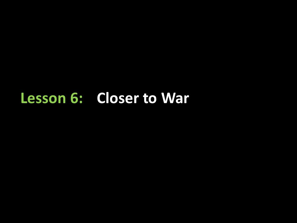 Lesson 6:Closer to War