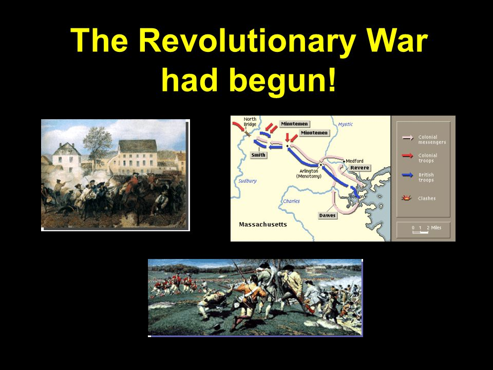 The Revolutionary War had begun!