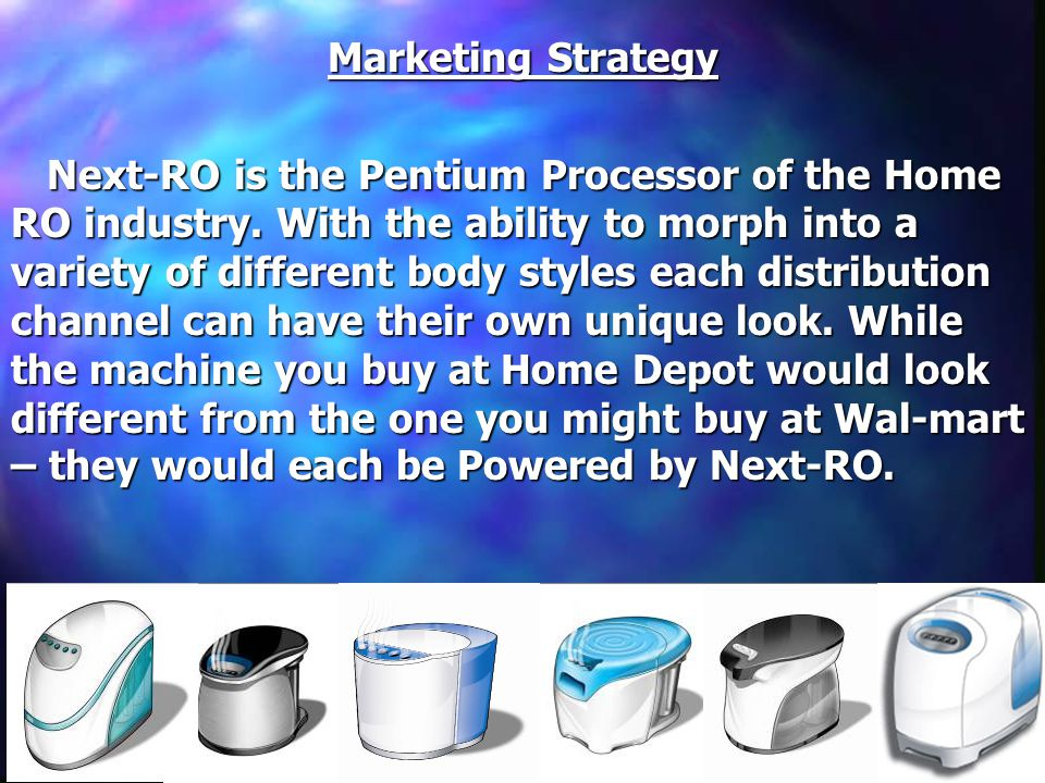 Marketing Strategy Next-RO is the Pentium Processor of the Home RO industry.
