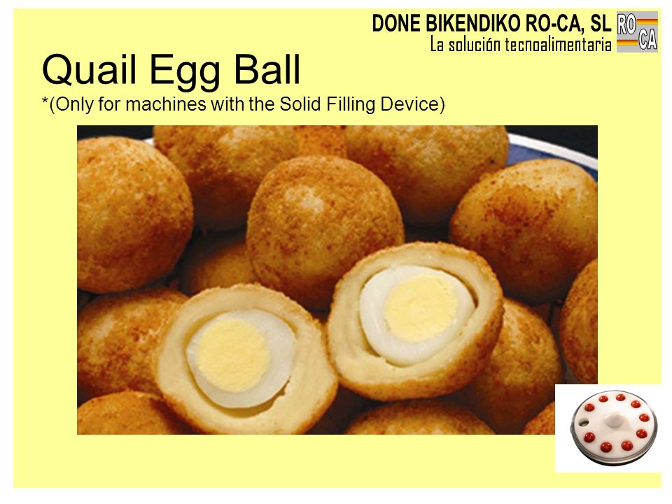 Quail Egg Ball *(Only for machines with the Solid Filling Device)