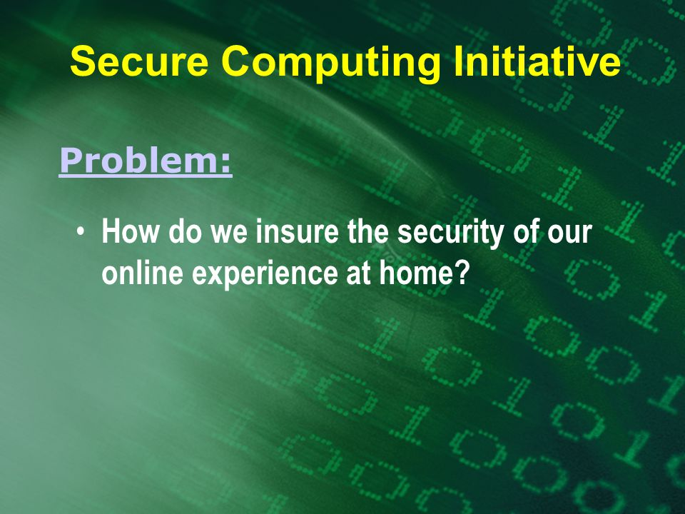 How do we insure the security of our online experience at home.