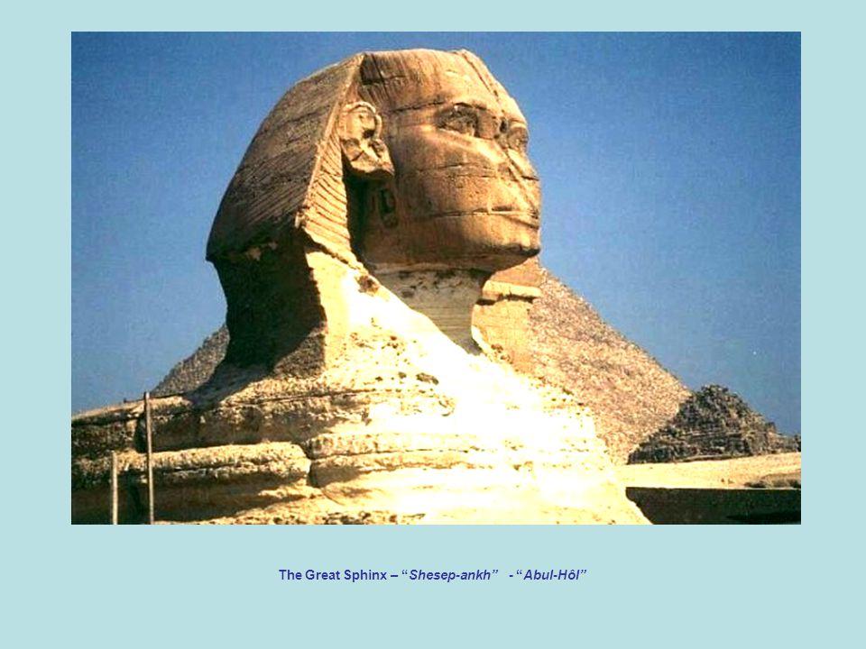 The Great Sphinx – Shesep-ankh - Abul-Hôl