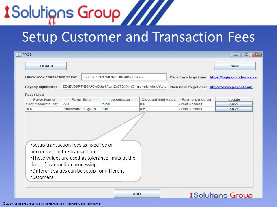 © 2010 iSolutions Group, Inc. All rights reserved. Proprietary and confidential. Setup Customer and Transaction Fees Setup transaction fees as fixed f