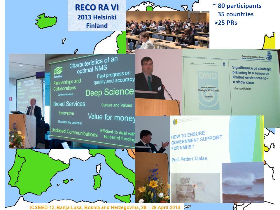 RECO RA VI 2013 Helsinki Finland ~ 80 participants 35 countries >25 PRs ICSEED-13, Banja Luka, Bosnia and Herzegovina, 28 – 29 April 2014