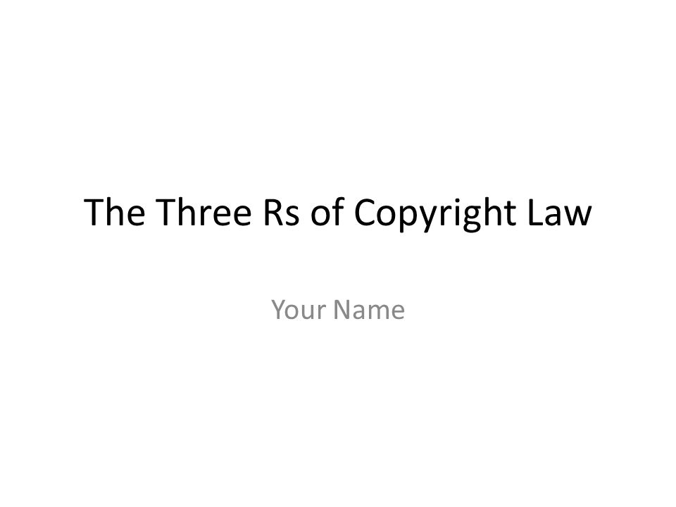 Copyright on the Internet Know the rules. Use ethical judgments. Practice the three Rs.