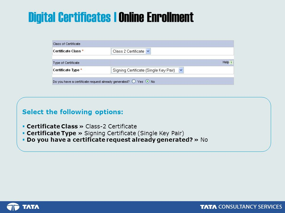Select the following options:  Certificate Class » Class-2 Certificate  Certificate Type » Signing Certificate (Single Key Pair)  Do you have a certificate request already generated.