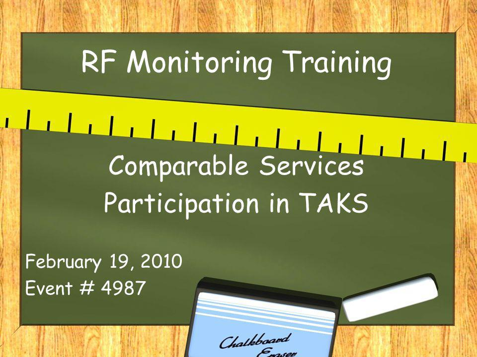 RF Monitoring Training Comparable Services Participation in TAKS February 19, 2010 Event # 4987
