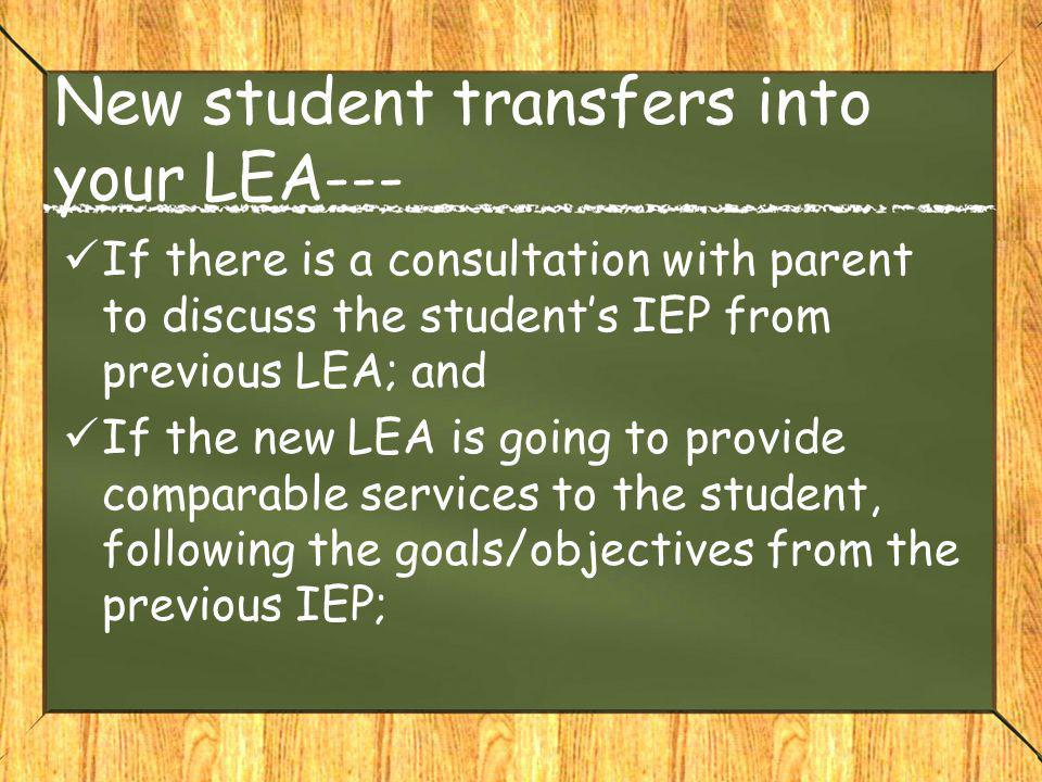 New student transfers into your LEA--- If there is a consultation with parent to discuss the student's IEP from previous LEA; and If the new LEA is go